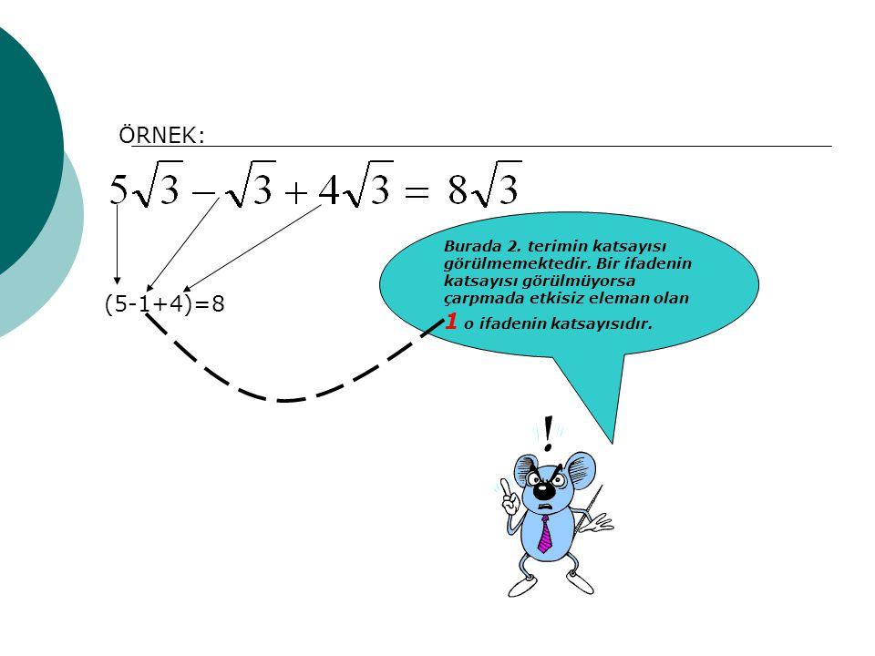 ÖRNEK: Burada 2. terimin katsayısı görülmemektedir. Bir ifadenin katsayısı görülmüyorsa çarpmada etkisiz eleman olan 1 o ifadenin katsayısıdır.