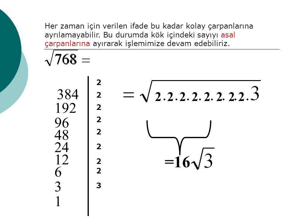 Her zaman için verilen ifade bu kadar kolay çarpanlarına ayrılamayabilir. Bu durumda kök içindeki sayıyı asal çarpanlarına ayırarak işlemimize devam edebiliriz.