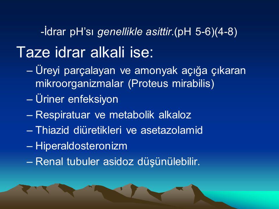 Taze idrar alkali ise: -İdrar pH'sı genellikle asittir.(pH 5-6)(4-8)