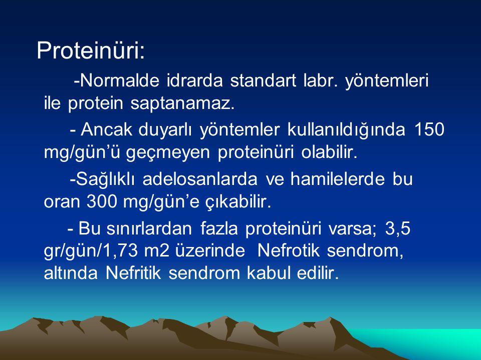 Proteinüri: -Normalde idrarda standart labr. yöntemleri ile protein saptanamaz.