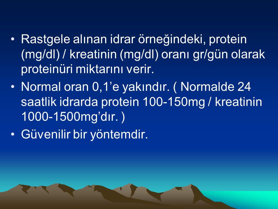 Rastgele alınan idrar örneğindeki, protein (mg/dl) / kreatinin (mg/dl) oranı gr/gün olarak proteinüri miktarını verir.