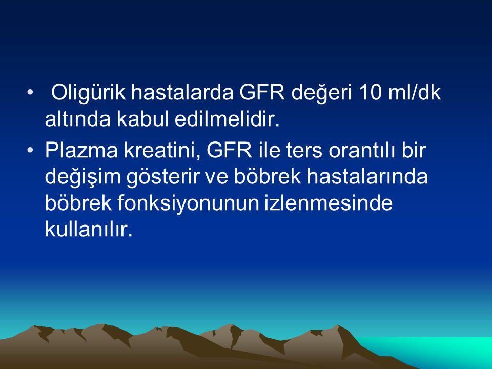 Oligürik hastalarda GFR değeri 10 ml/dk altında kabul edilmelidir.
