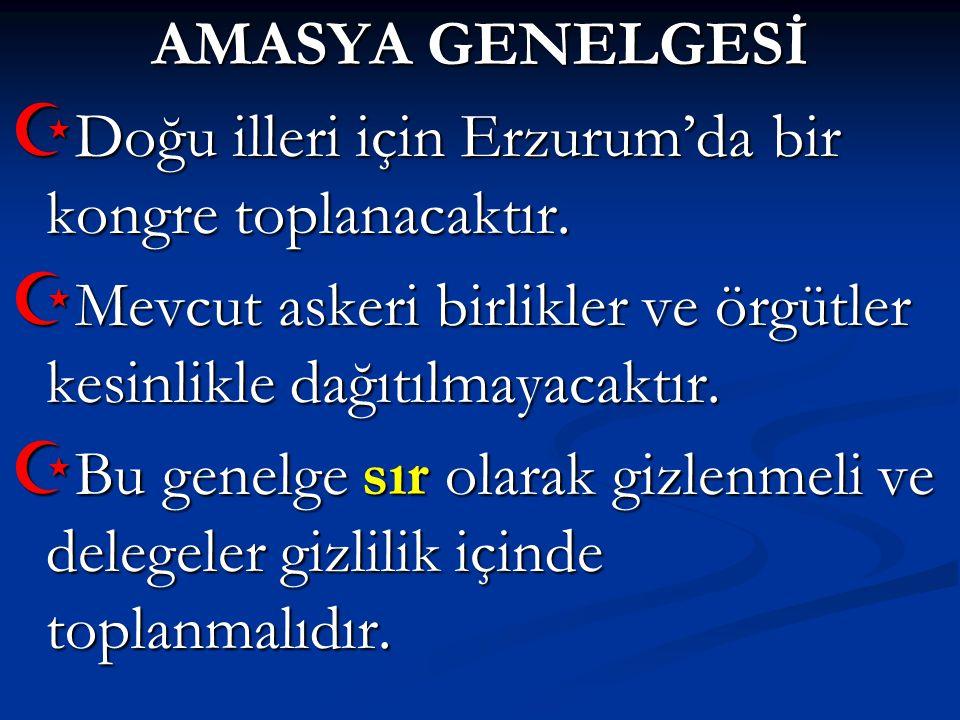 AMASYA GENELGESİ Doğu illeri için Erzurum'da bir kongre toplanacaktır. Mevcut askeri birlikler ve örgütler kesinlikle dağıtılmayacaktır.
