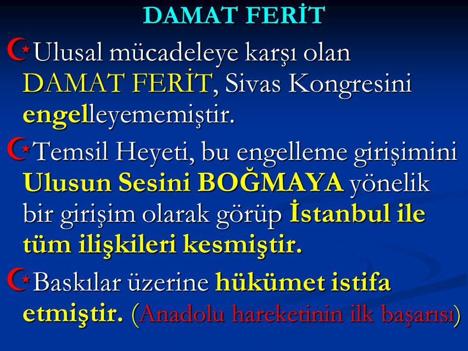 DAMAT FERİT Ulusal mücadeleye karşı olan DAMAT FERİT, Sivas Kongresini engelleyememiştir.
