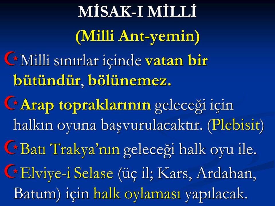 MİSAK-I MİLLİ (Milli Ant-yemin) Milli sınırlar içinde vatan bir bütündür, bölünemez.