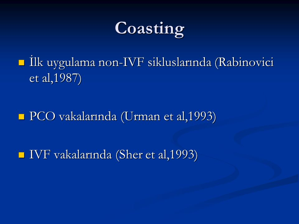Coasting İlk uygulama non-IVF sikluslarında (Rabinovici et al,1987)