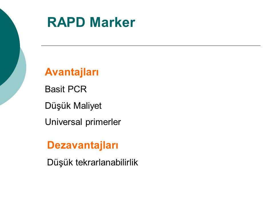 RAPD Marker Avantajları Dezavantajları Basit PCR Düşük Maliyet