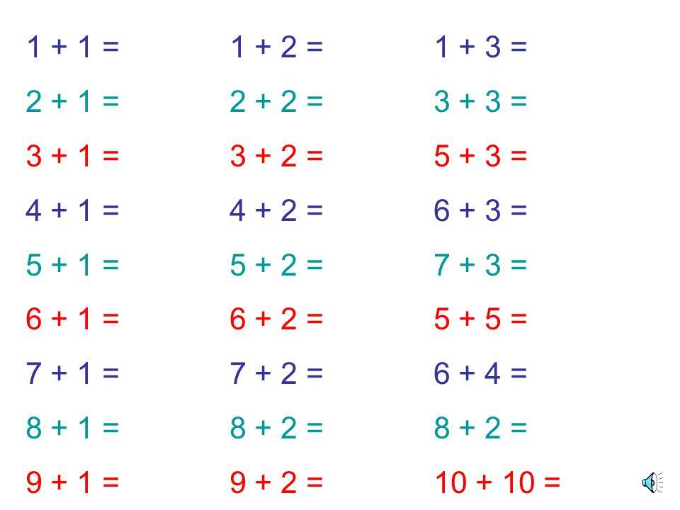 1 + 1 = 1 + 2 = 1 + 3 = 2 + 1 = 2 + 2 = 3 + 3 = 3 + 1 = 3 + 2 = 5 + 3 = 4 + 1 = 4 + 2 = 6 + 3 =