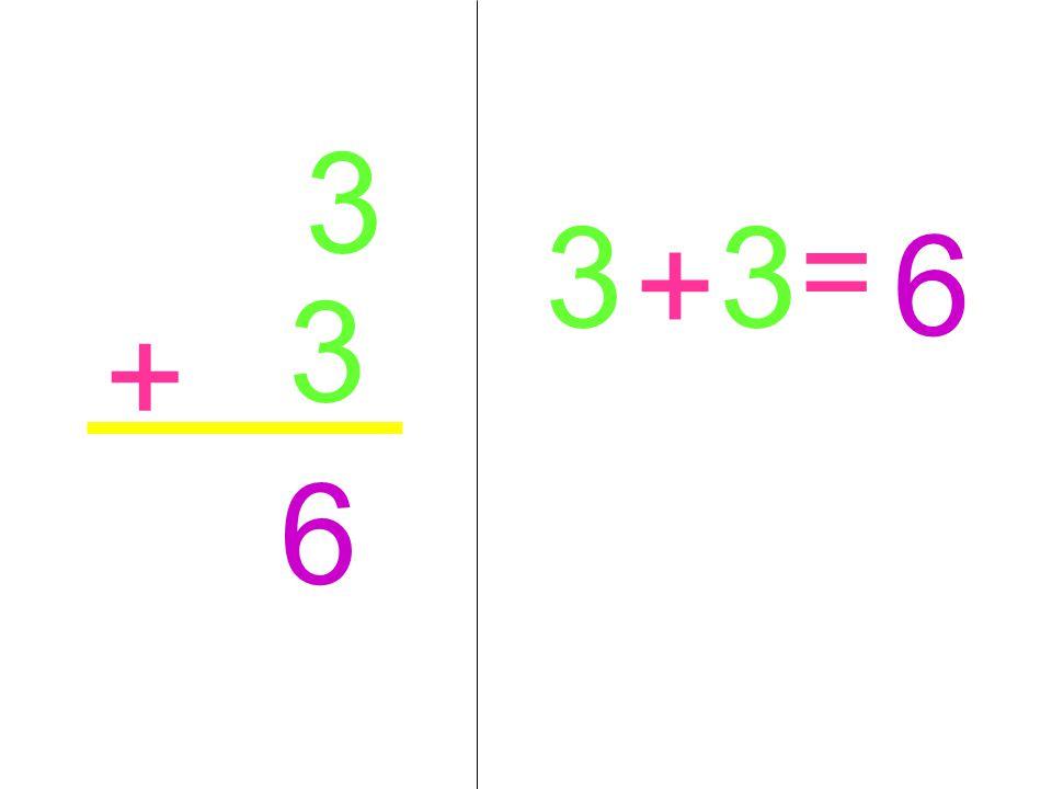 3 3 3 6 = + 3 + 6