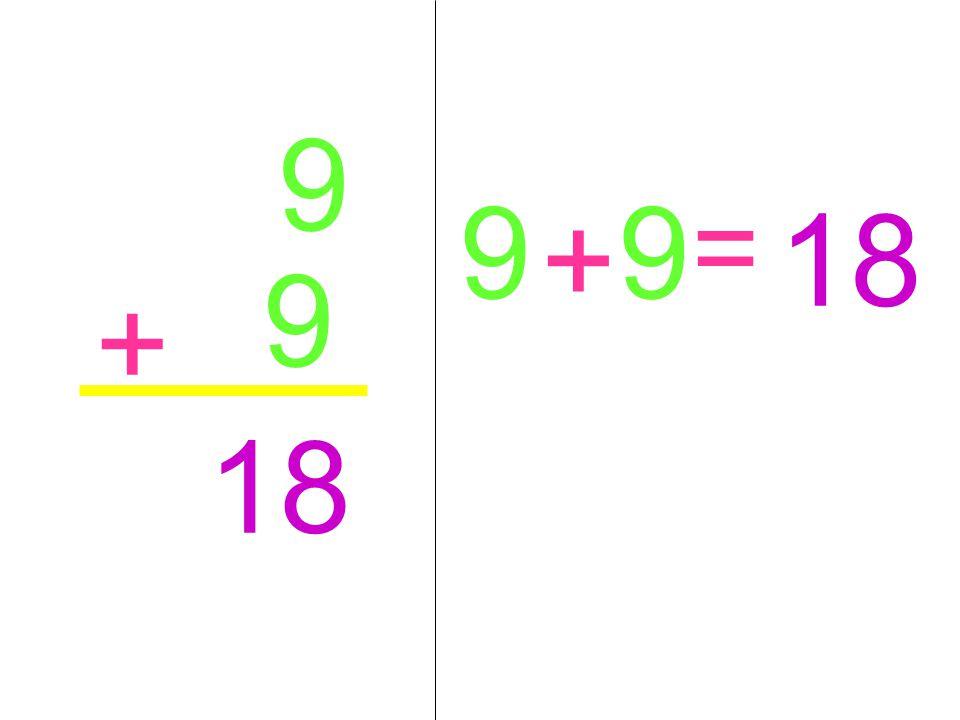 9 9 9 18 = + 9 + 18