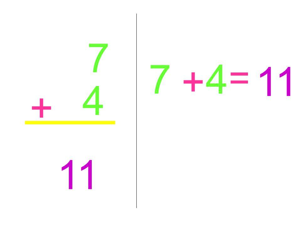 7 7 4 11 = + 4 + 11