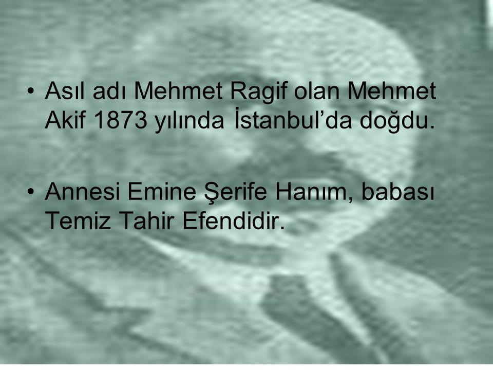 Asıl adı Mehmet Ragif olan Mehmet Akif 1873 yılında İstanbul'da doğdu.