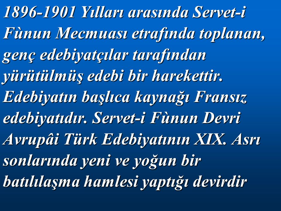 1896-1901 Yılları arasında Servet-i Fùnun Mecmuası etrafında toplanan, genç edebiyatçılar tarafından yürütülmüş edebi bir harekettir.