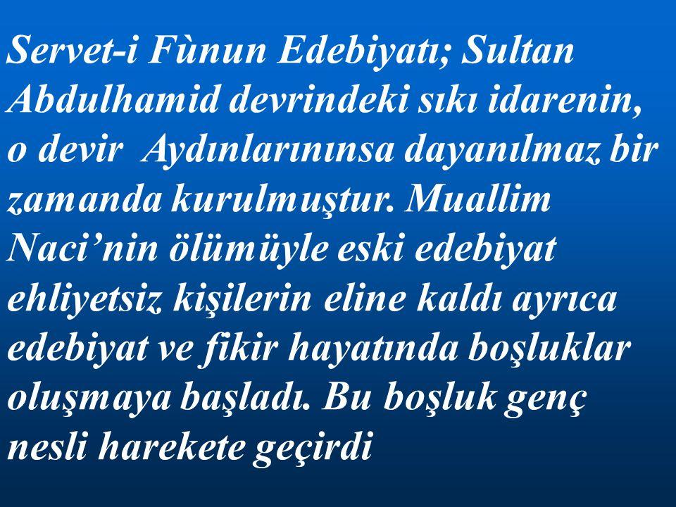 Servet-i Fùnun Edebiyatı; Sultan Abdulhamid devrindeki sıkı idarenin, o devir Aydınlarınınsa dayanılmaz bir zamanda kurulmuştur.