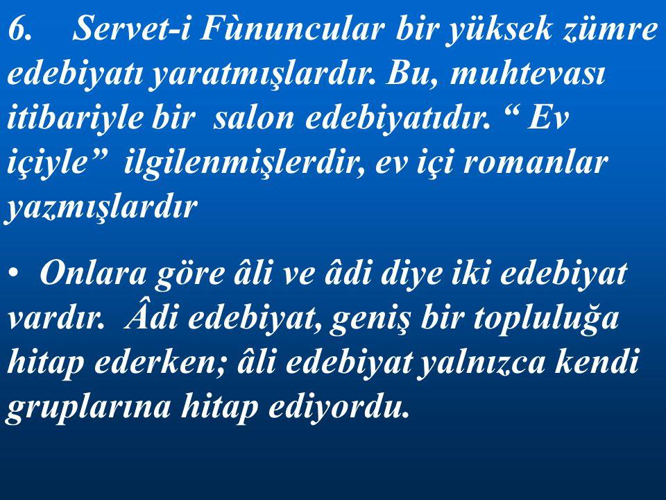 6. Servet-i Fùnuncular bir yüksek zümre edebiyatı yaratmışlardır