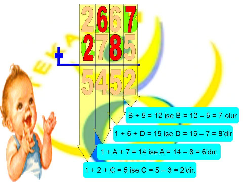 B + 5 = 12 ise B = 12 – 5 = 7 olur 1 + 6 + D = 15 ise D = 15 – 7 = 8'dir. 1 + A + 7 = 14 ise A = 14 – 8 = 6'dır.