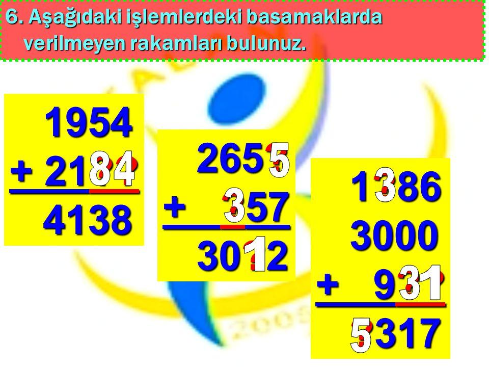 6. Aşağıdaki işlemlerdeki basamaklarda verilmeyen rakamları bulunuz.