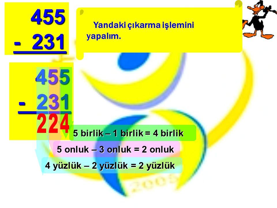 455 - 231 455 - 231 Yandaki çıkarma işlemini yapalım.