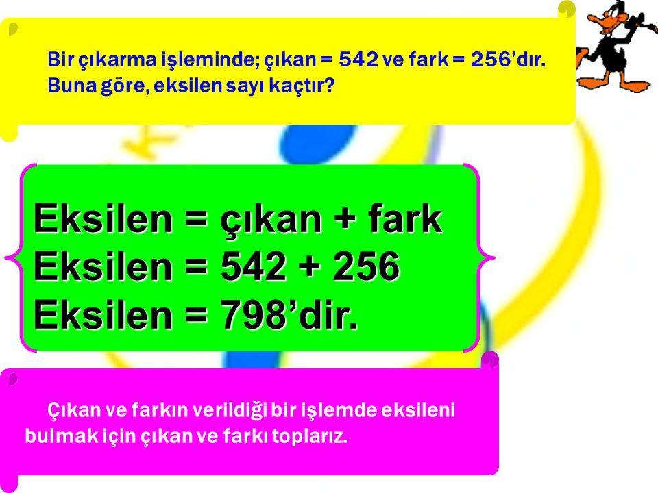 Eksilen = çıkan + fark Eksilen = 542 + 256 Eksilen = 798'dir.