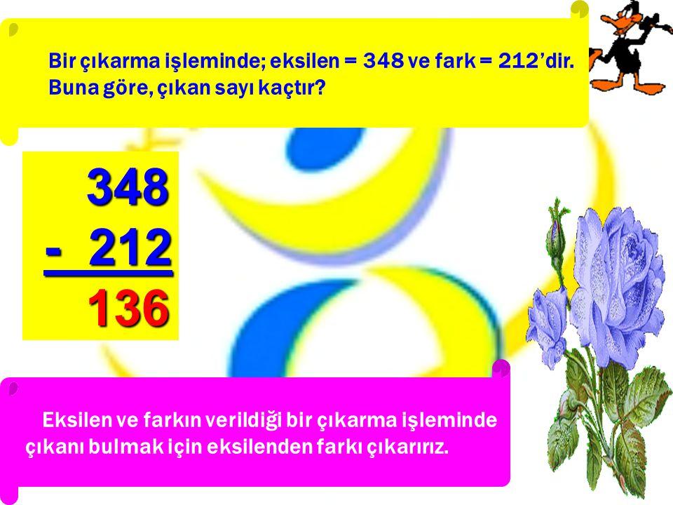 348 - 212 136 Bir çıkarma işleminde; eksilen = 348 ve fark = 212'dir.