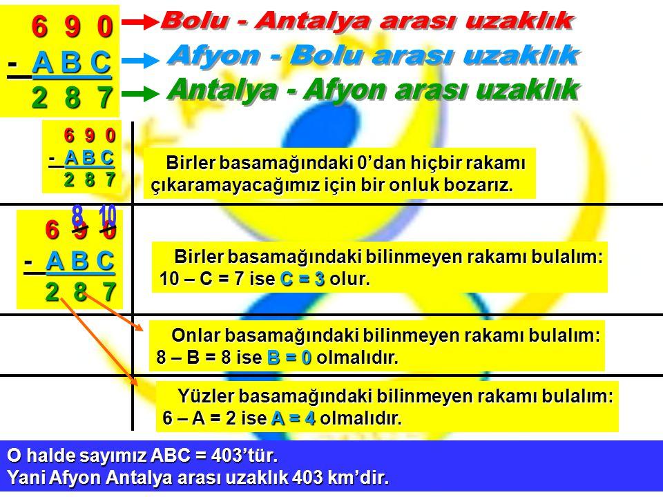 6 9 0 - A B C. 2 8 7. 6 9 0. - A B C. 2 8 7. Birler basamağındaki 0'dan hiçbir rakamı.