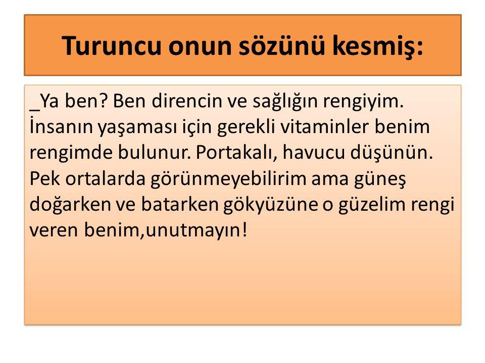 Turuncu onun sözünü kesmiş: