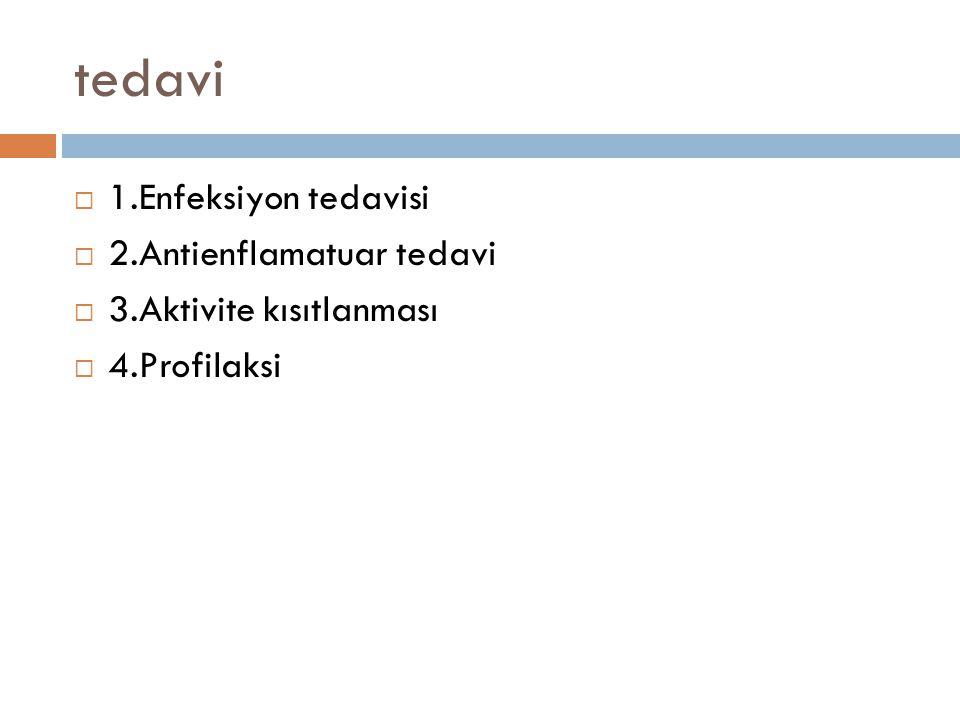 tedavi 1.Enfeksiyon tedavisi 2.Antienflamatuar tedavi