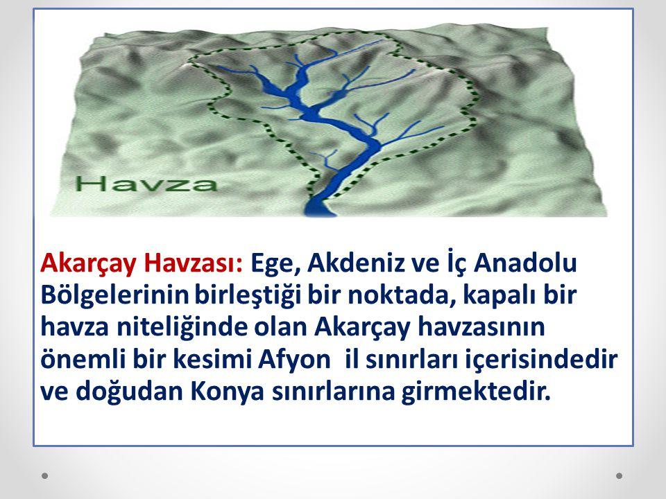 Akarçay Havzası: Ege, Akdeniz ve İç Anadolu Bölgelerinin birleştiği bir noktada, kapalı bir havza niteliğinde olan Akarçay havzasının önemli bir kesimi Afyon il sınırları içerisindedir ve doğudan Konya sınırlarına girmektedir.