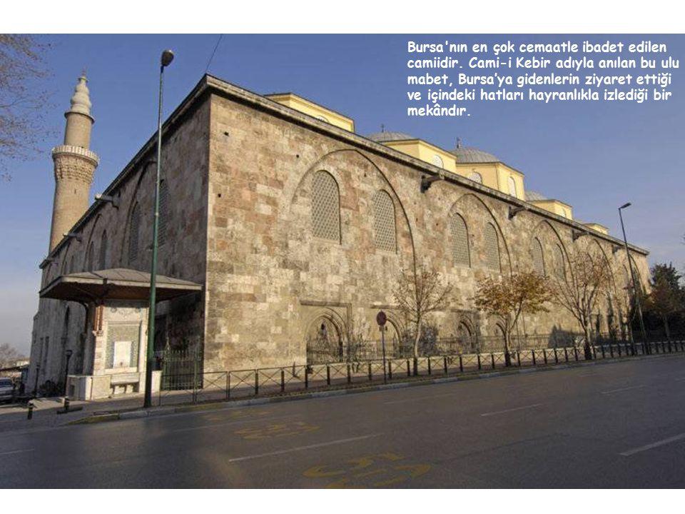 Bursa nın en çok cemaatle ibadet edilen camiidir