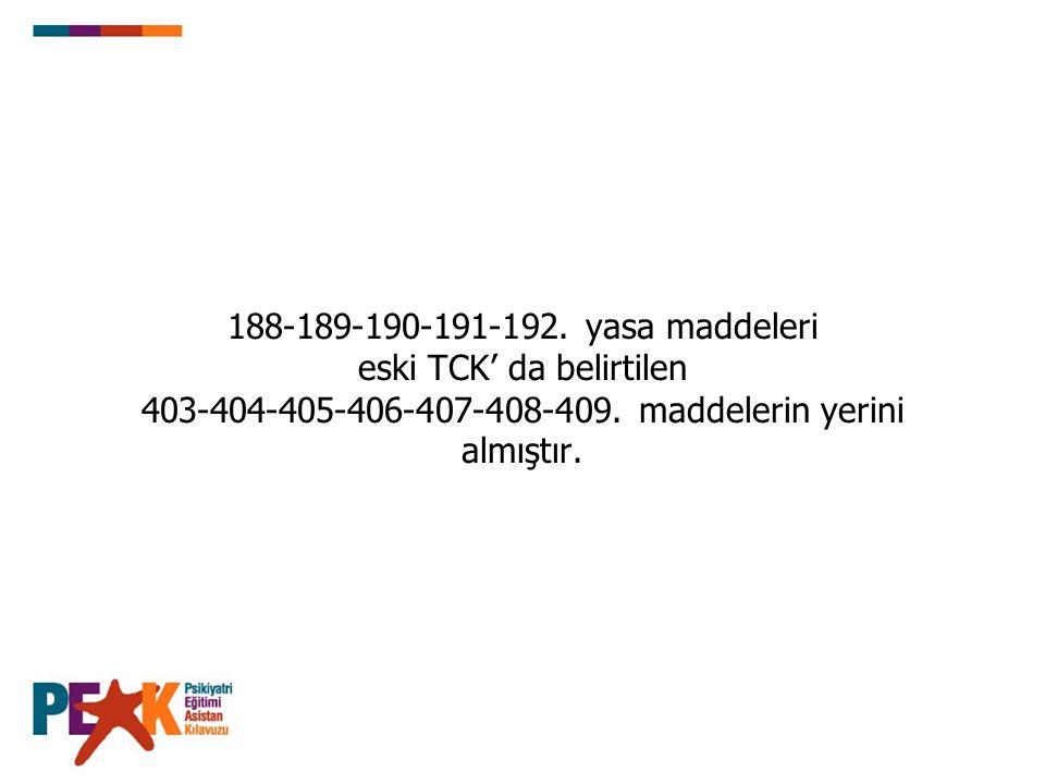188-189-190-191-192. yasa maddeleri eski TCK' da belirtilen 403-404-405-406-407-408-409.