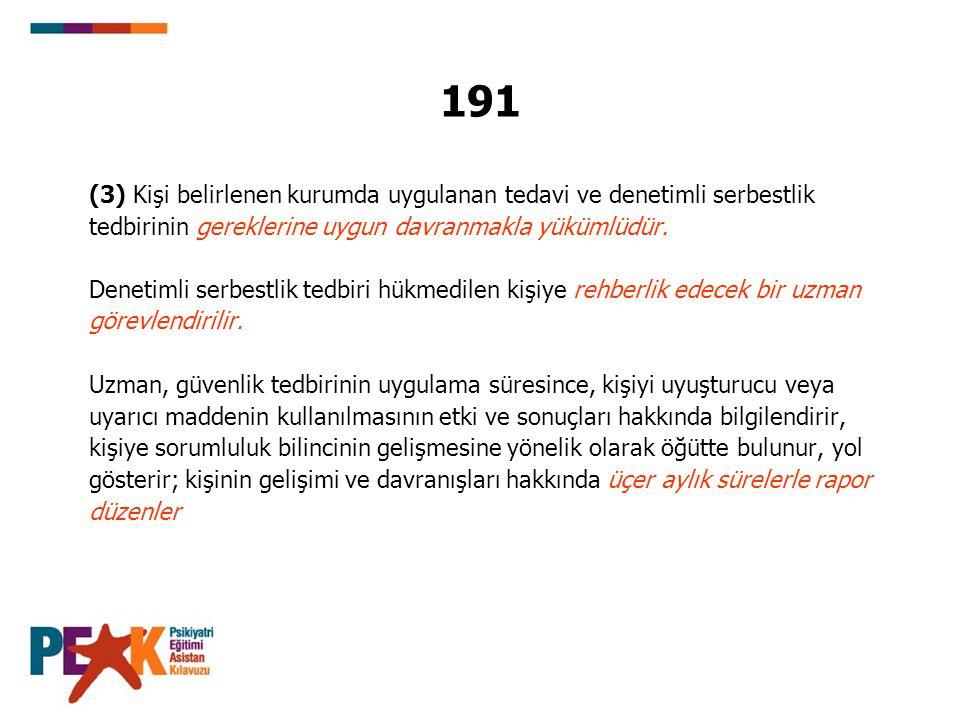 191 (3) Kişi belirlenen kurumda uygulanan tedavi ve denetimli serbestlik. tedbirinin gereklerine uygun davranmakla yükümlüdür.