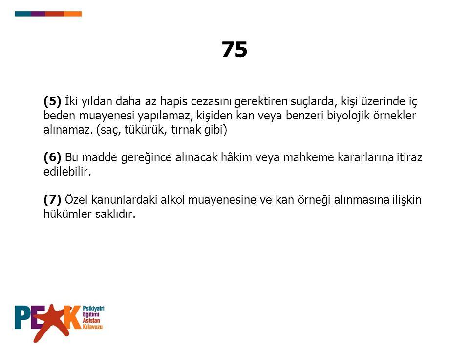 75 (5) İki yıldan daha az hapis cezasını gerektiren suçlarda, kişi üzerinde iç.
