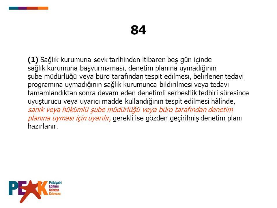 84 (1) Sağlık kurumuna sevk tarihinden itibaren beş gün içinde
