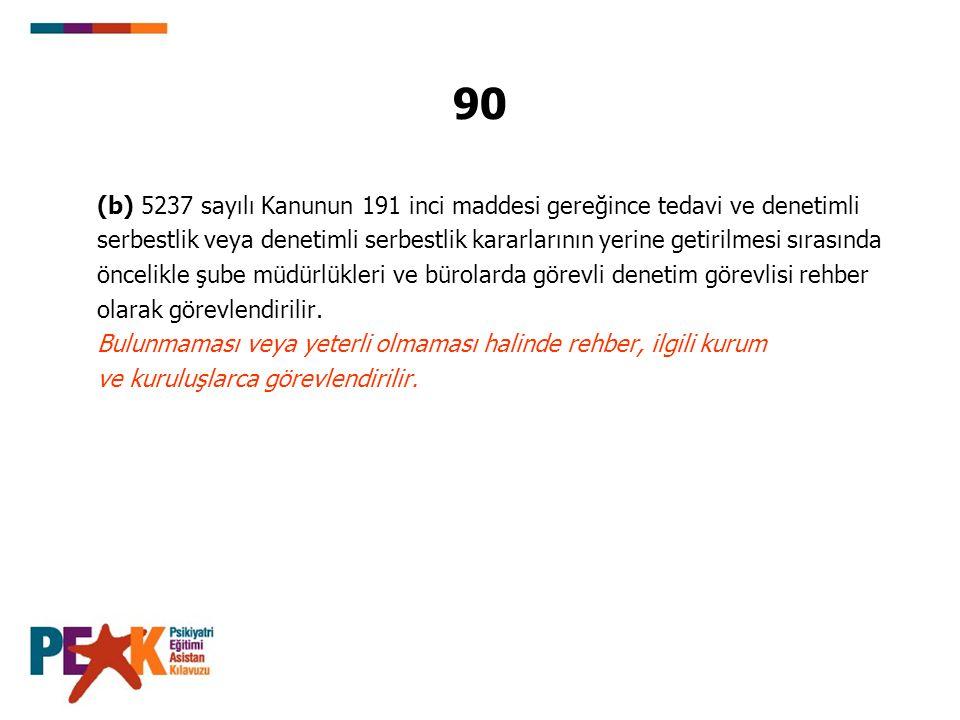 90 (b) 5237 sayılı Kanunun 191 inci maddesi gereğince tedavi ve denetimli.