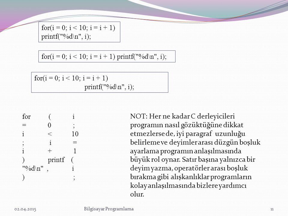 for(i = 0; i < 10; i = i + 1) printf( %d\n , i);