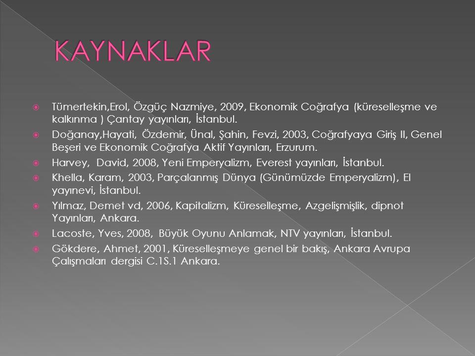 KAYNAKLAR Tümertekin,Erol, Özgüç Nazmiye, 2009, Ekonomik Coğrafya (küreselleşme ve kalkınma ) Çantay yayınları, İstanbul.