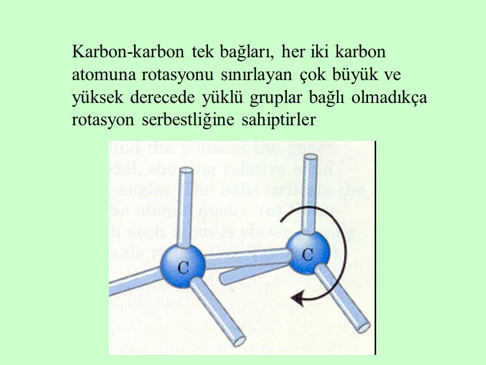 Karbon-karbon tek bağları, her iki karbon atomuna rotasyonu sınırlayan çok büyük ve yüksek derecede yüklü gruplar bağlı olmadıkça rotasyon serbestliğine sahiptirler