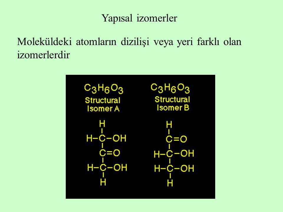 Yapısal izomerler Moleküldeki atomların dizilişi veya yeri farklı olan izomerlerdir
