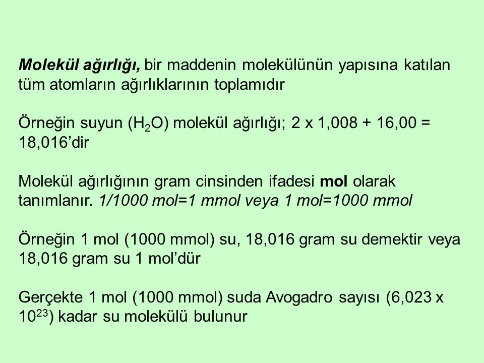 Molekül ağırlığı, bir maddenin molekülünün yapısına katılan tüm atomların ağırlıklarının toplamıdır