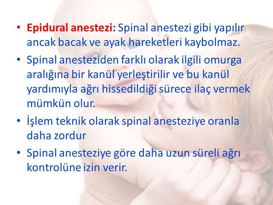 Epidural anestezi: Spinal anestezi gibi yapılır ancak bacak ve ayak hareketleri kaybolmaz.