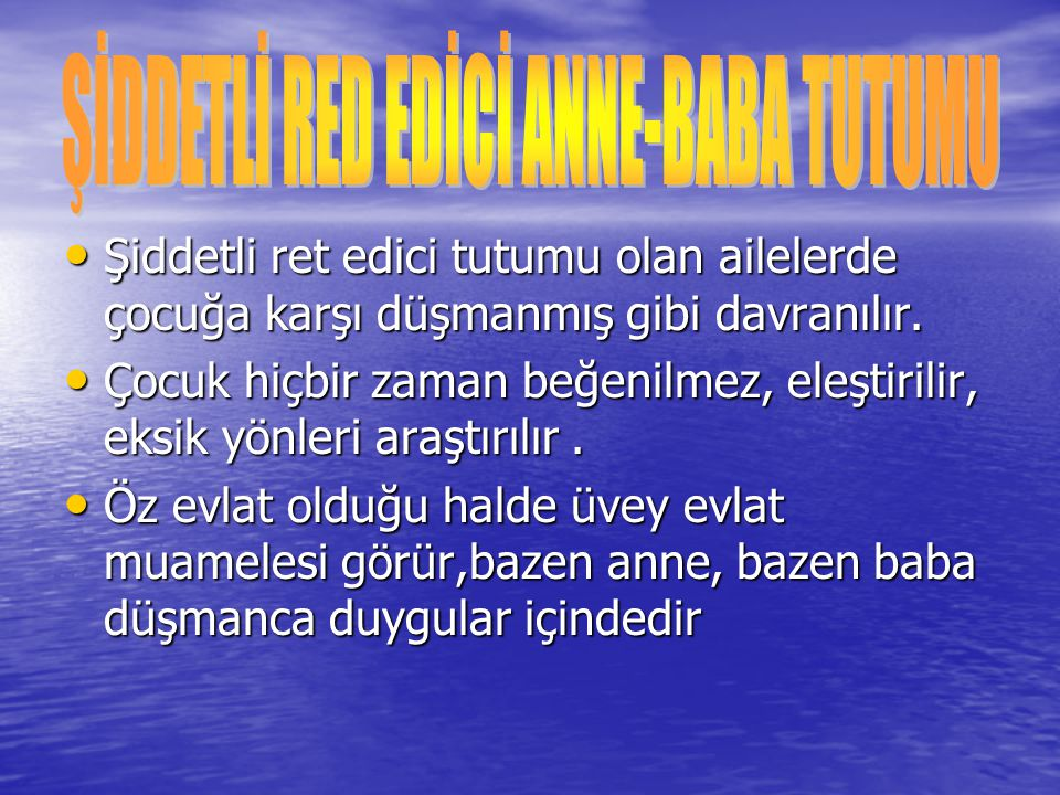ŞİDDETLİ RED EDİCİ ANNE-BABA TUTUMU