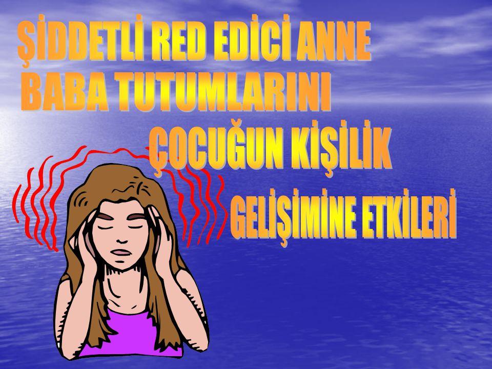 ŞİDDETLİ RED EDİCİ ANNE