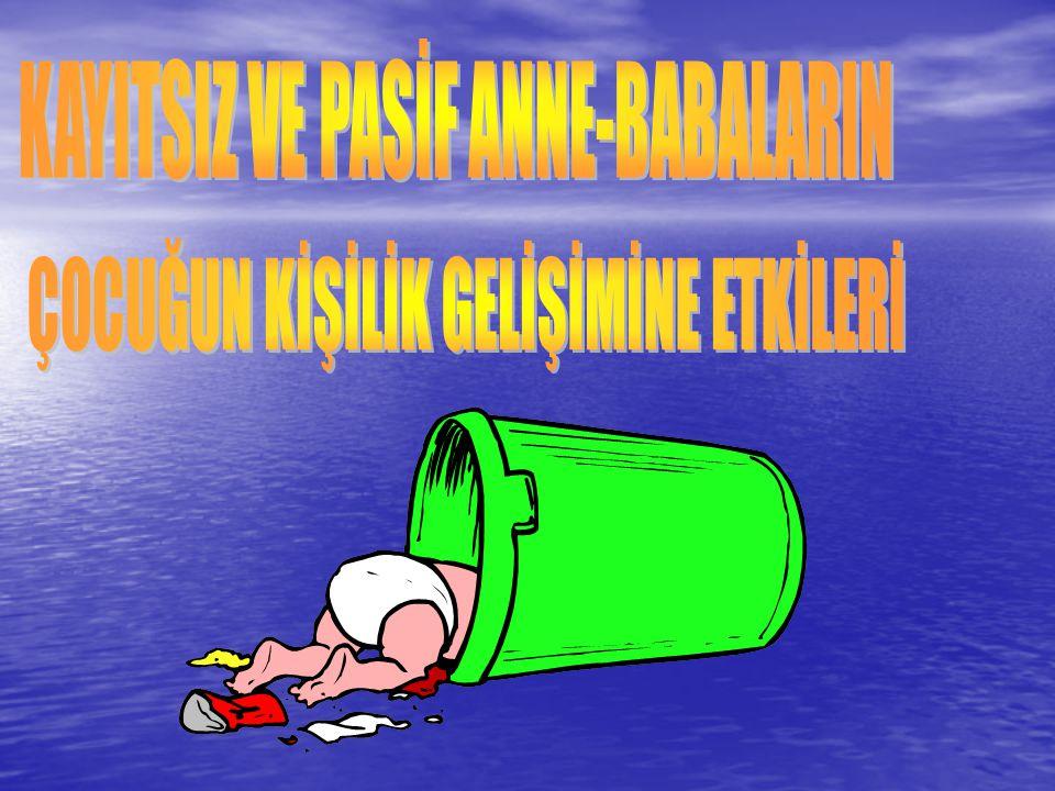KAYITSIZ VE PASİF ANNE-BABALARIN