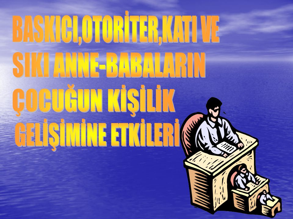 BASKICI,OTORİTER,KATI VE