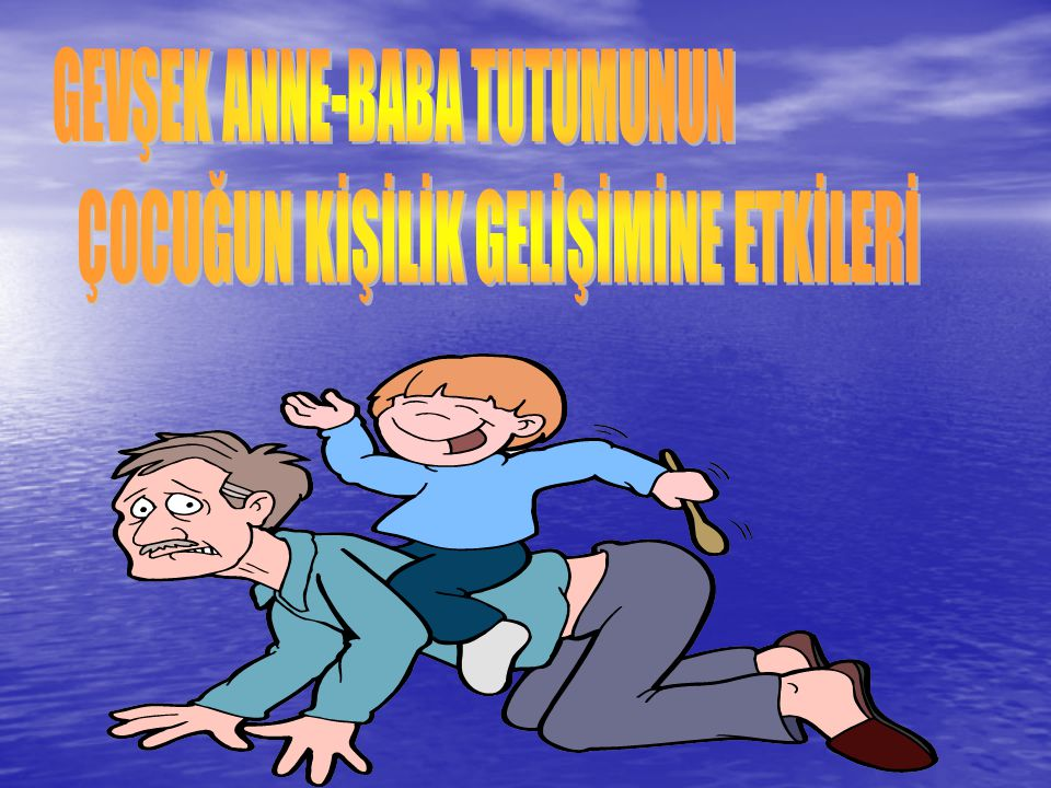 GEVŞEK ANNE-BABA TUTUMUNUN