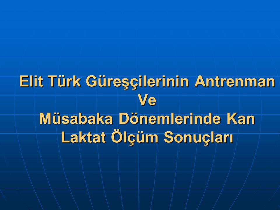 Elit Türk Güreşçilerinin Antrenman Ve Müsabaka Dönemlerinde Kan Laktat Ölçüm Sonuçları