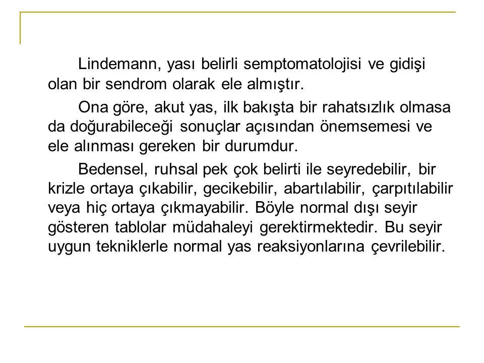 Lindemann, yası belirli semptomatolojisi ve gidişi olan bir sendrom olarak ele almıştır.