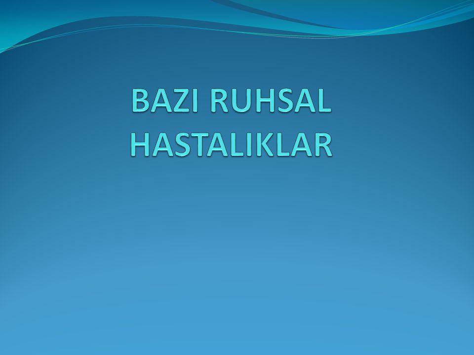 BAZI RUHSAL HASTALIKLAR