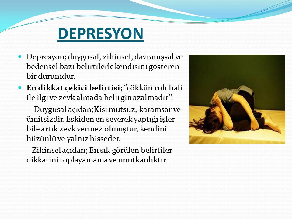 DEPRESYON Depresyon; duygusal, zihinsel, davranışsal ve bedensel bazı belirtilerle kendisini gösteren bir durumdur.