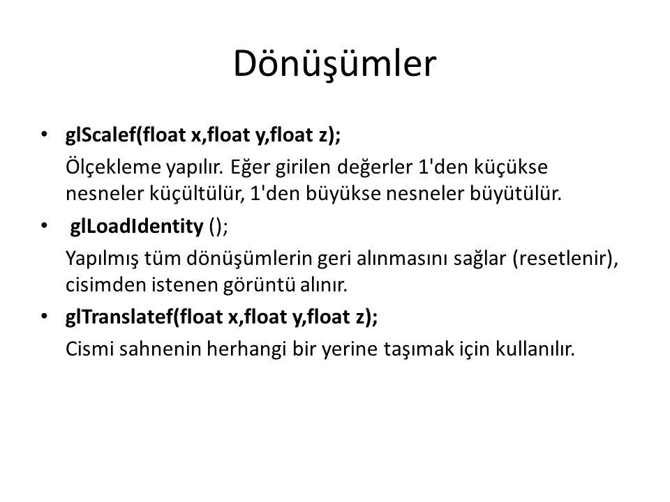 Dönüşümler glScalef(float x,float y,float z);